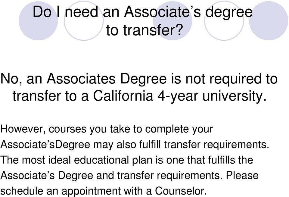 However, courses you take to complete your Associate sdegree may also fulfill transfer