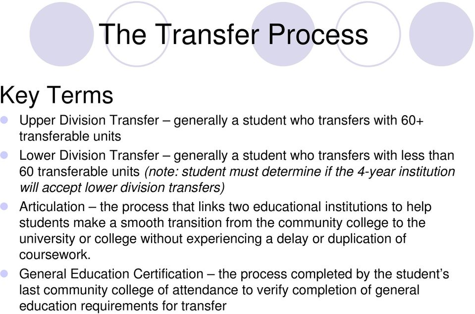educational institutions to help students make a smooth transition from the community college to the university or college without experiencing a delay or duplication of
