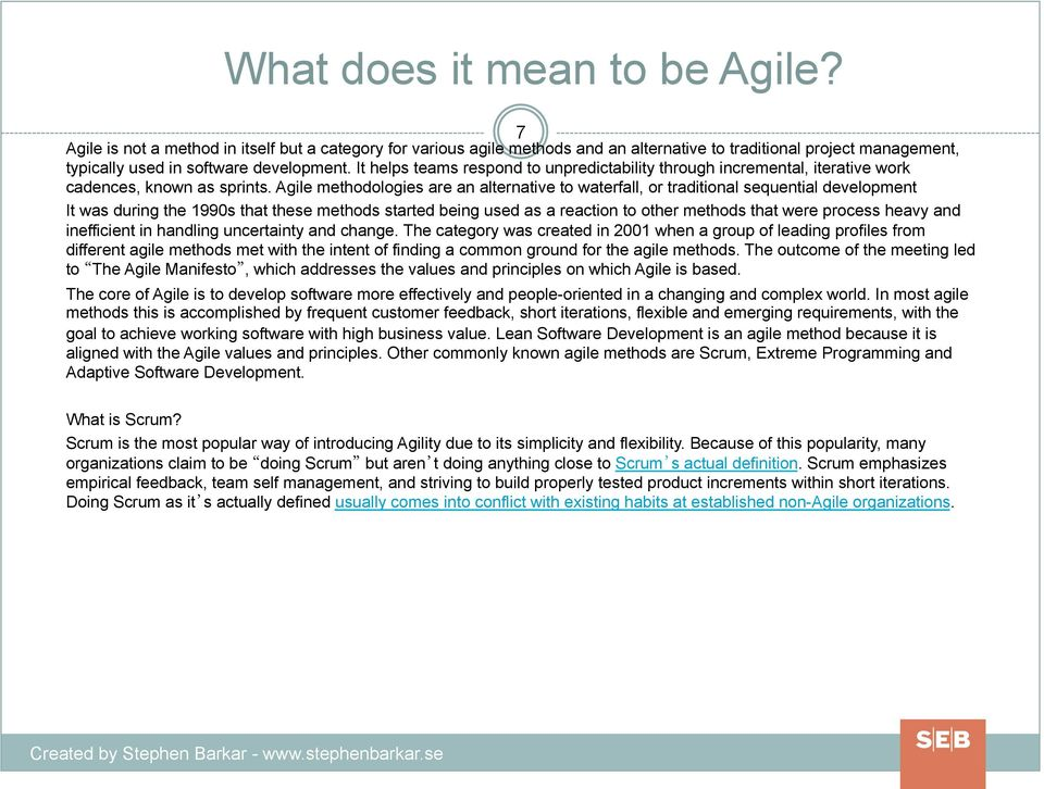 Agile methodologies are an alternative to waterfall, or traditional sequential development It was during the 1990s that these methods started being used as a reaction to other methods that were