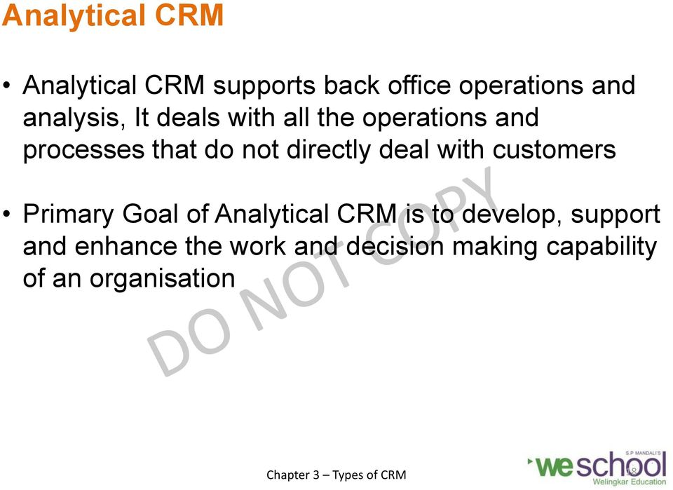 directly deal with customers Primary Goal of Analytical CRM is to