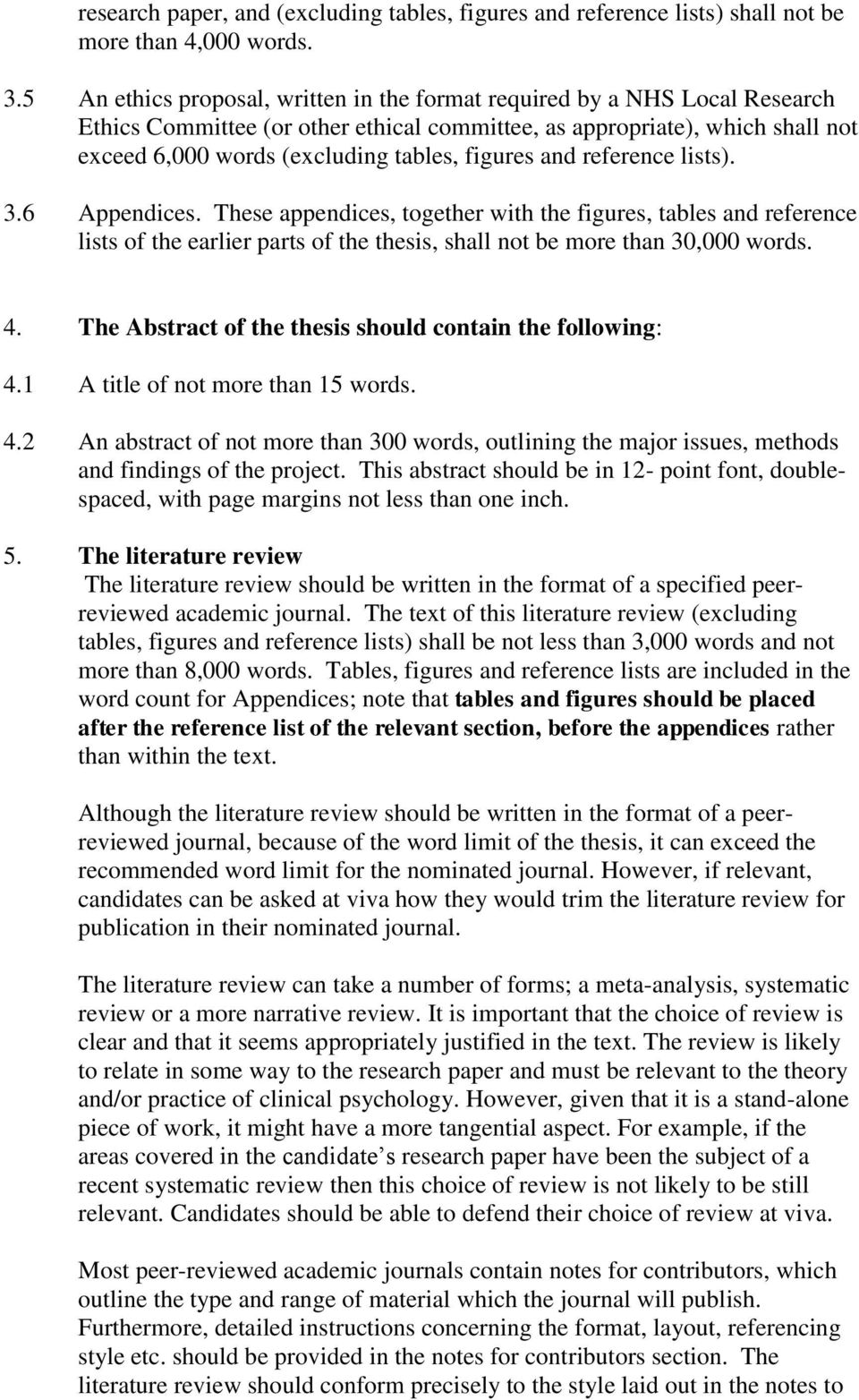 figures and reference lists). 3.6 Appendices. These appendices, together with the figures, tables and reference lists of the earlier parts of the thesis, shall not be more than 30,000 words. 4.