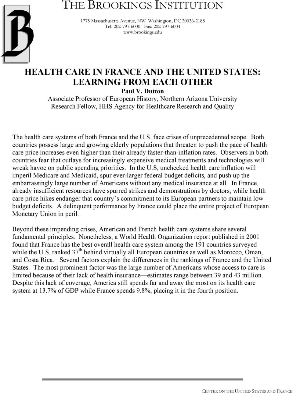 Dutton Associate Professor of European History, Northern Arizona University Research Fellow, HHS Agency for Healthcare Research and Quality The health care systems of both France and the U.S. face crises of unprecedented scope.