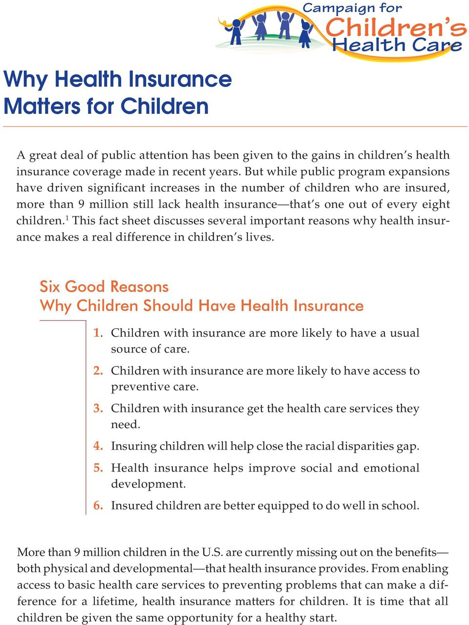 1 This fact sheet discusses several important reasons why health insurance makes a real difference in children s lives. Six Good Reasons Why Children Should Have Health Insurance 1.