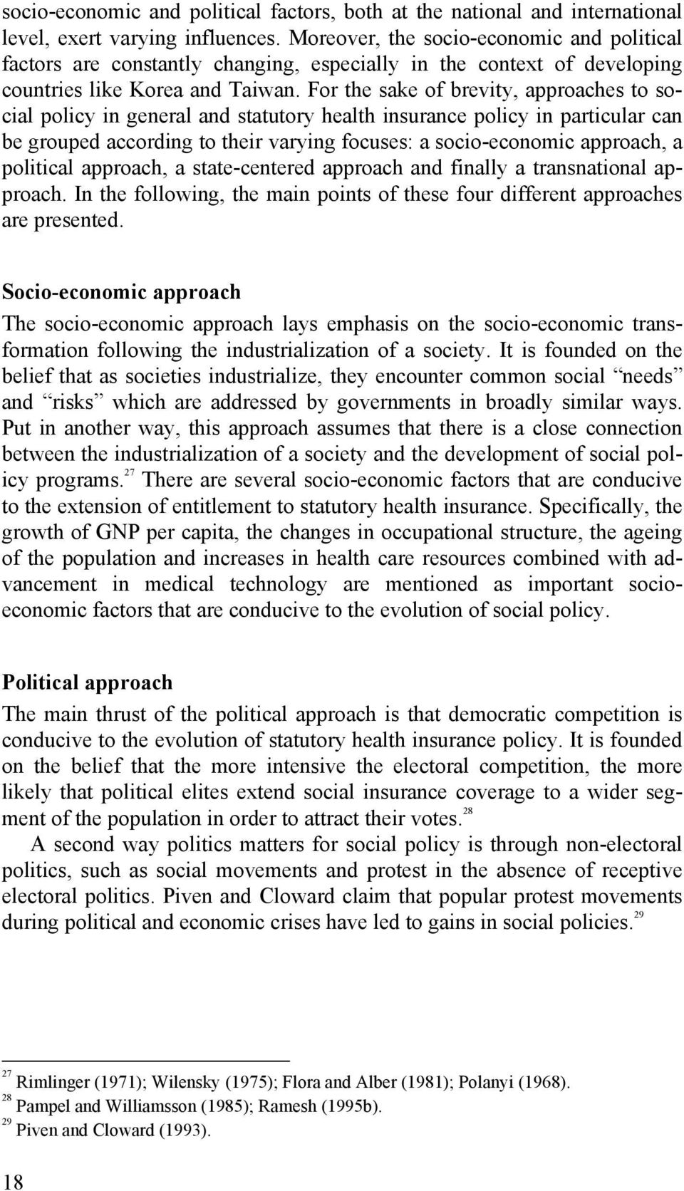 For the sake of brevity, approaches to social policy in general and statutory health insurance policy in particular can be grouped according to their varying focuses: a socio-economic approach, a