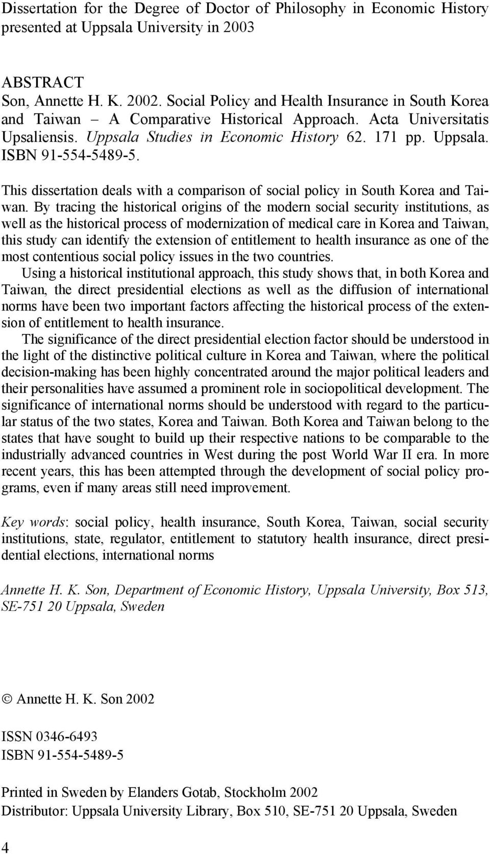This dissertation deals with a comparison of social policy in South Korea and Taiwan.