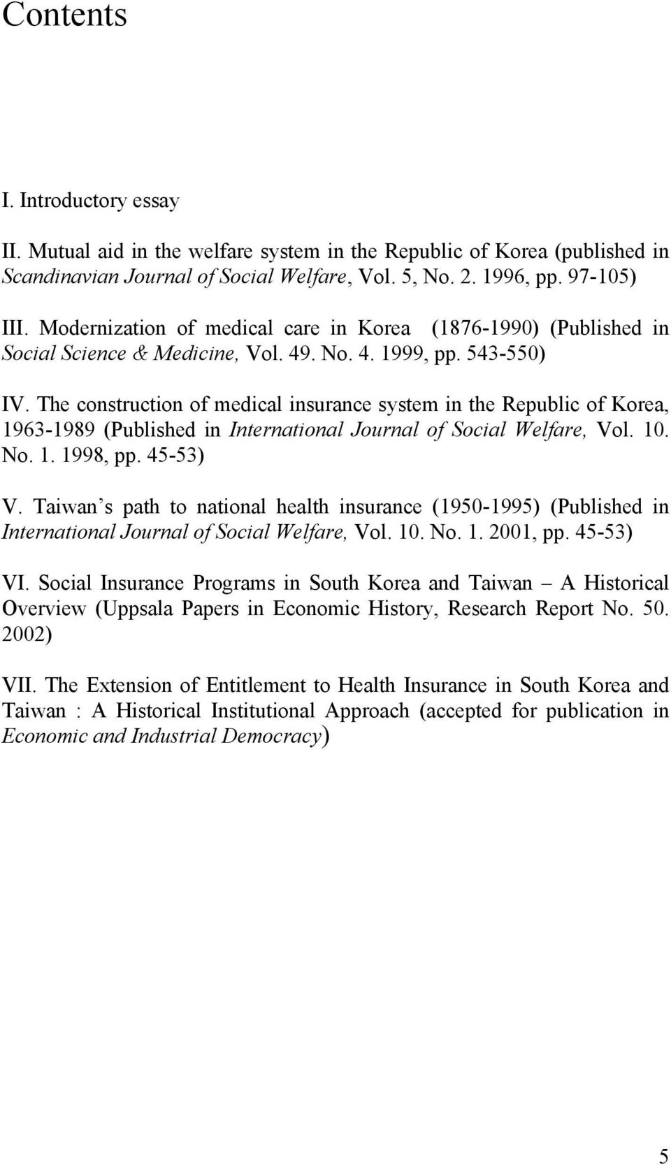 The construction of medical insurance system in the Republic of Korea, 1963-1989 (Published in International Journal of Social Welfare, Vol. 10. No. 1. 1998, pp. 45-53) V.