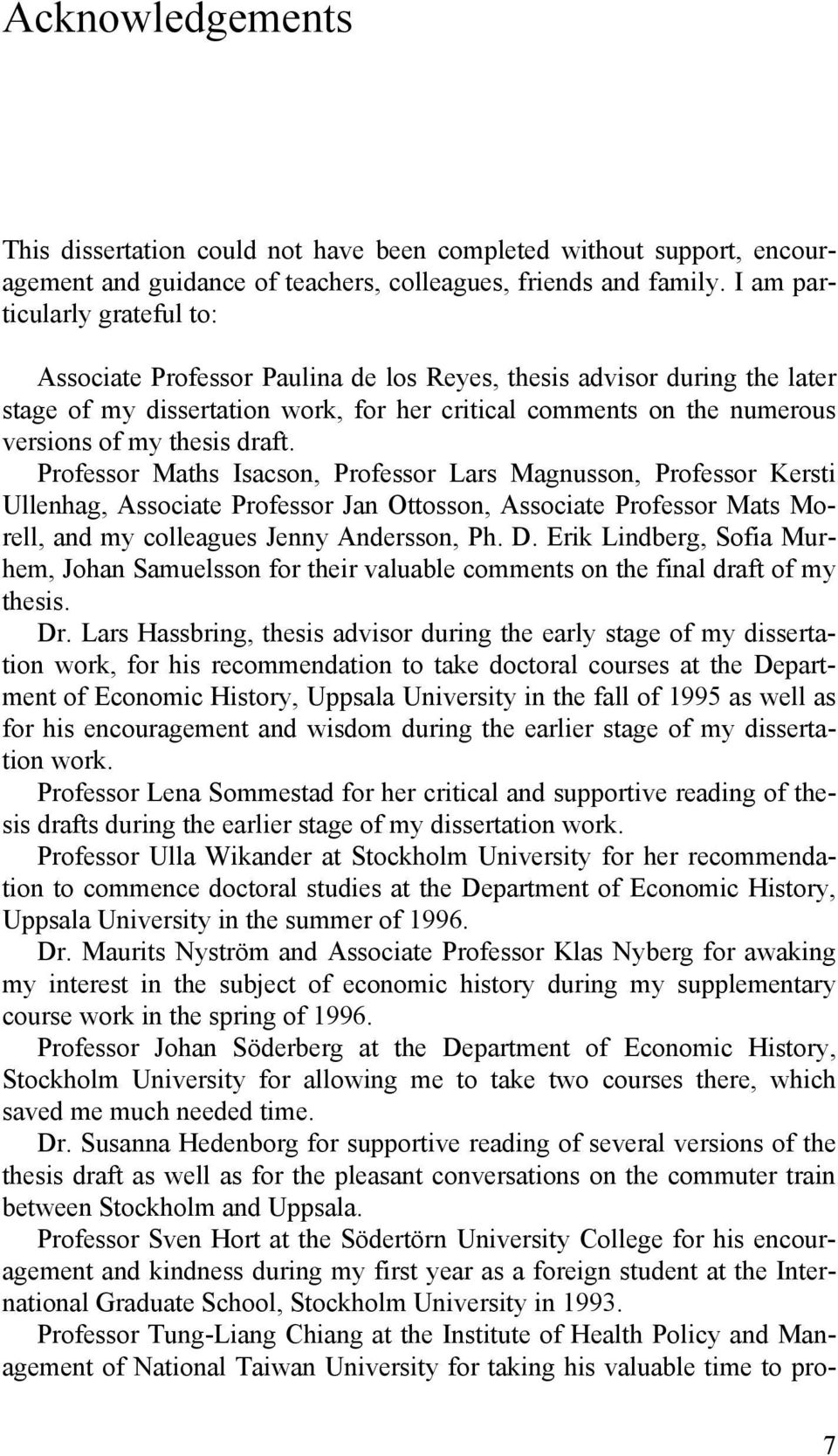 draft. Professor Maths Isacson, Professor Lars Magnusson, Professor Kersti Ullenhag, Associate Professor Jan Ottosson, Associate Professor Mats Morell, and my colleagues Jenny Andersson, Ph. D.