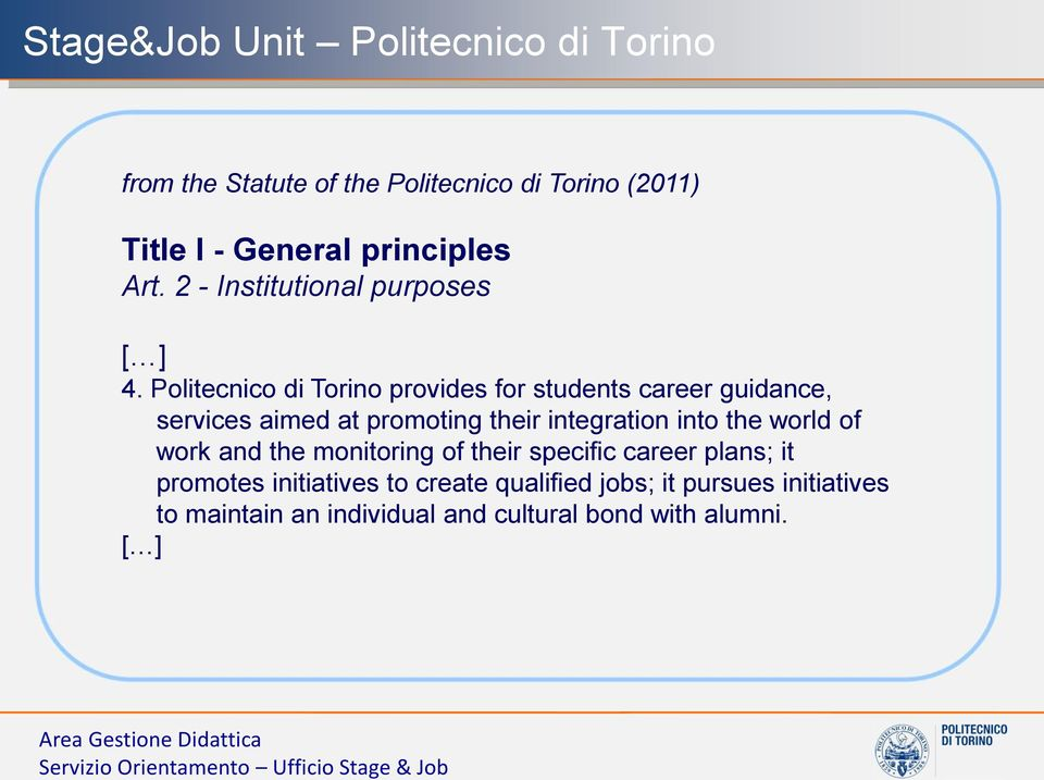 Politecnico di Torino provides for students career guidance, services aimed at promoting their integration into the world of work and