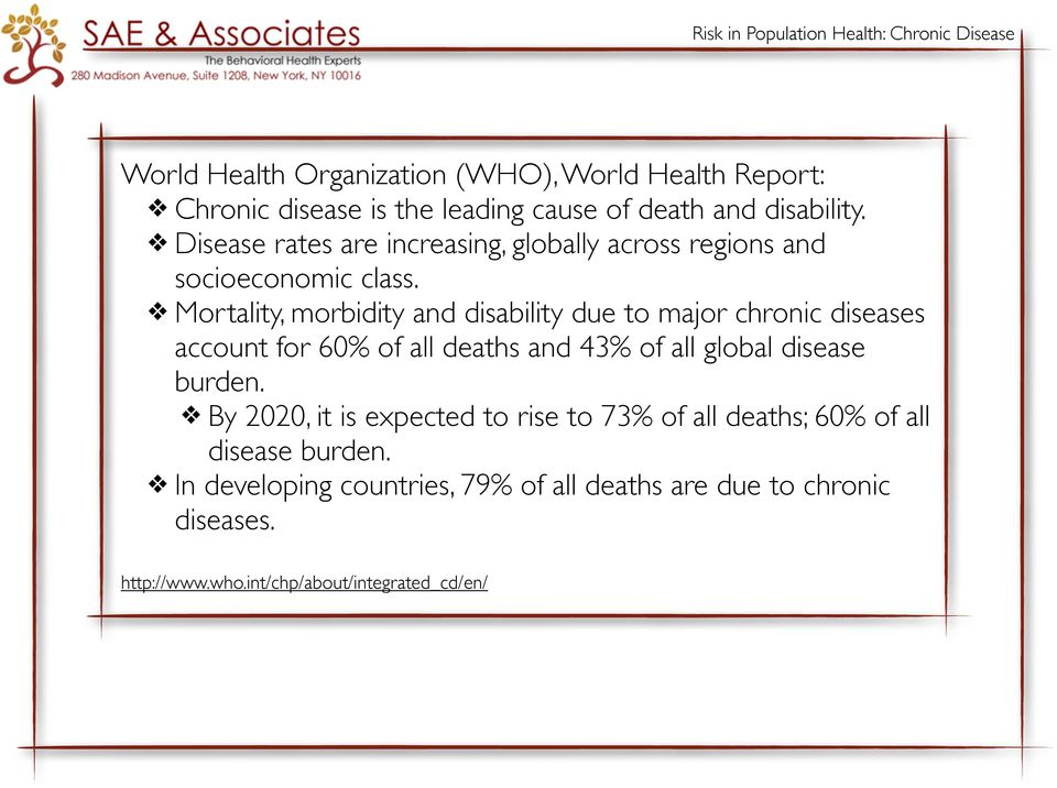 Mortality, morbidity and disability due to major chronic diseases account for 60% of all deaths and 43% of all global disease burden.