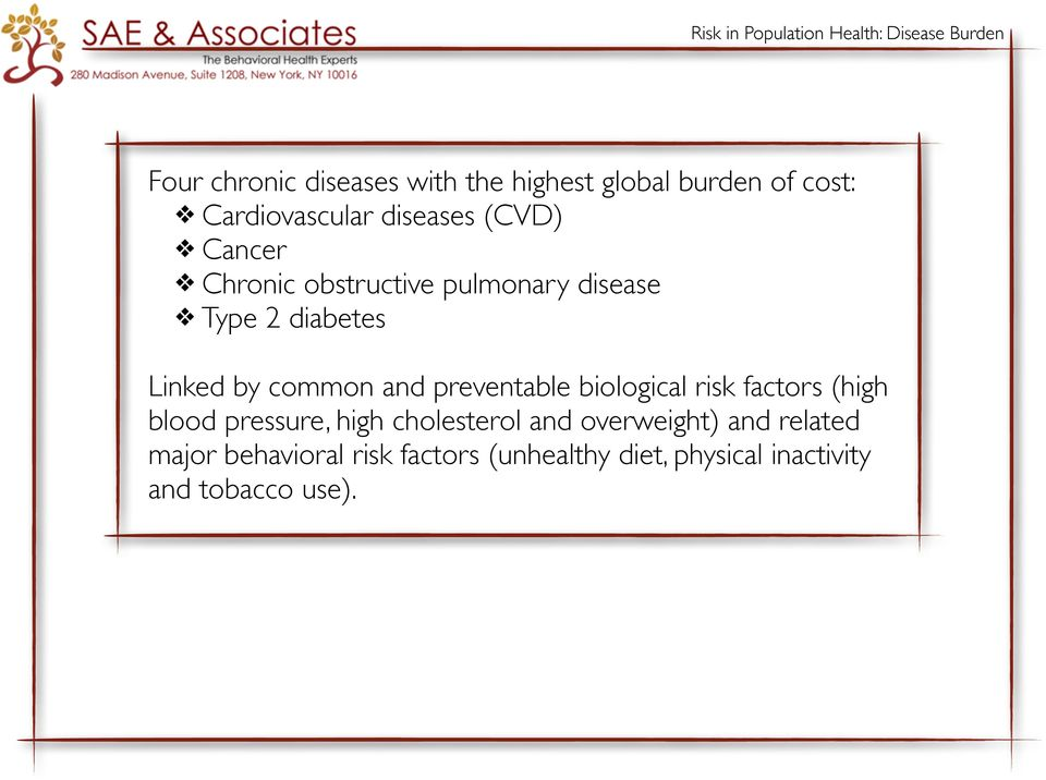 Linked by common and preventable biological risk factors (high blood pressure, high cholesterol and