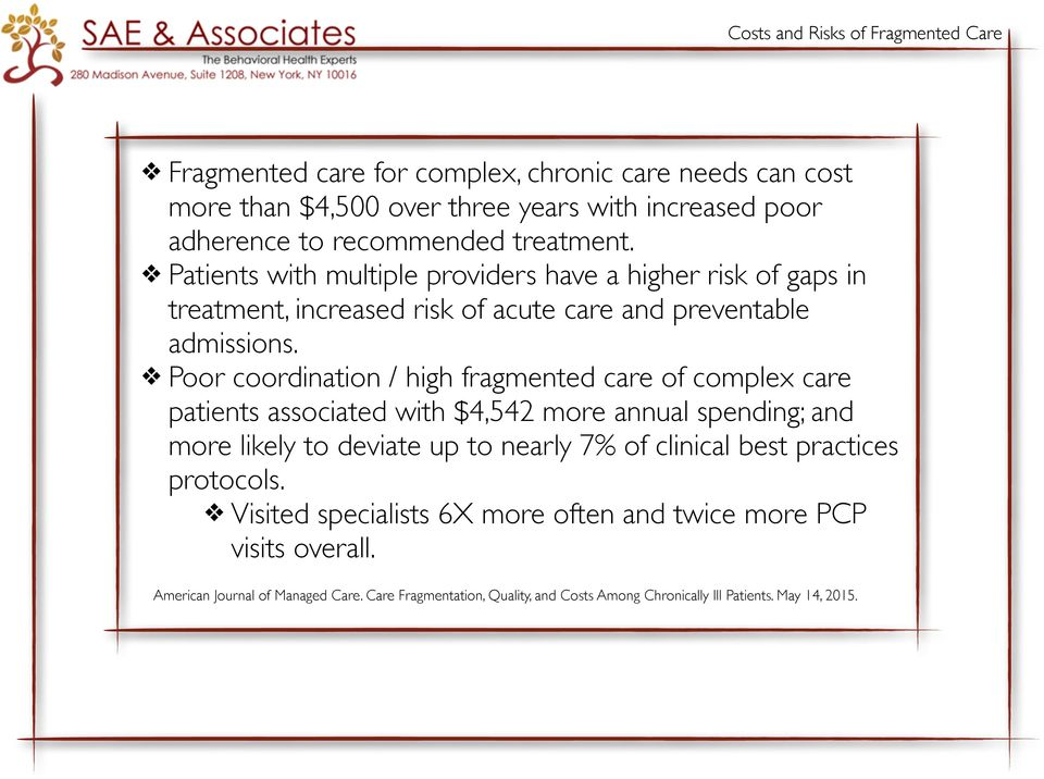 Poor coordination / high fragmented care of complex care patients associated with $4,542 more annual spending; and more likely to deviate up to nearly 7% of clinical best