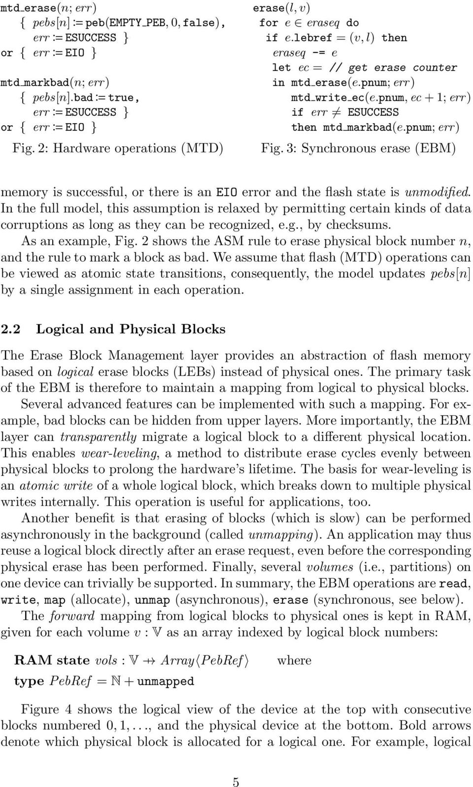 pnum, ec + 1; err) if err ESUCCESS then mtd markbad(e.pnum; err) Fig. 3: Synchronous erase (EBM) memory is successful, or there is an EIO error and the flash state is unmodified.