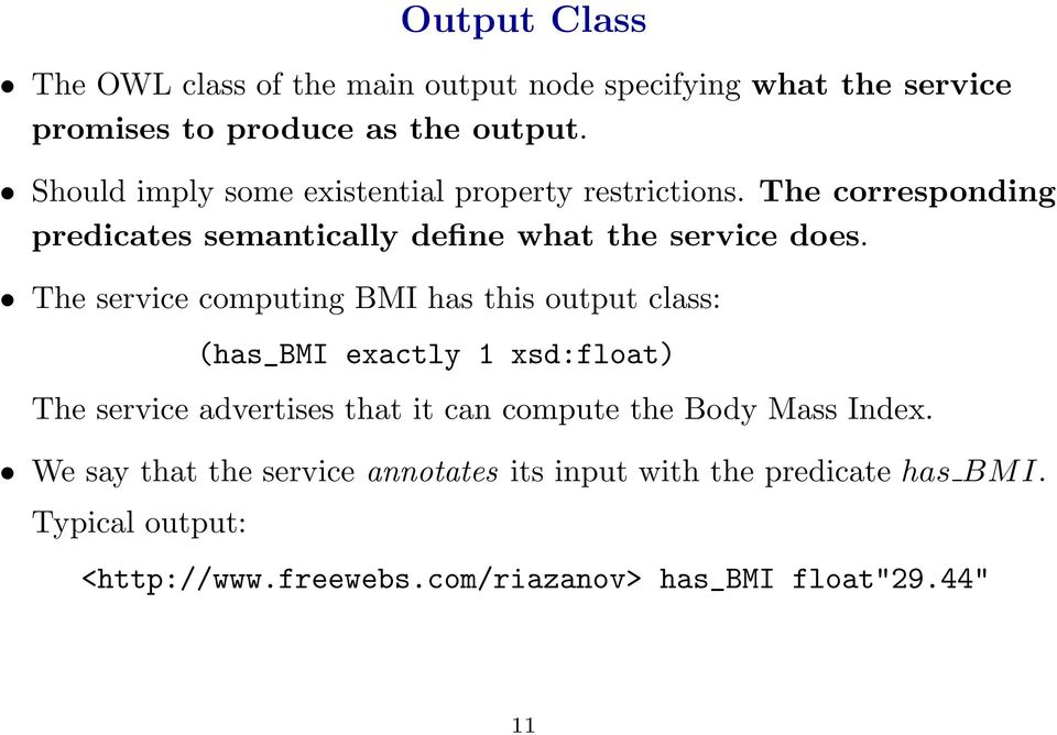 The service computing BMI has this output class: (has_bmi exactly 1 xsd:float) The service advertises that it can compute the Body