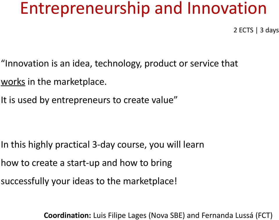 It is used by entrepreneurs to create value In this highly practical 3-day course, you will