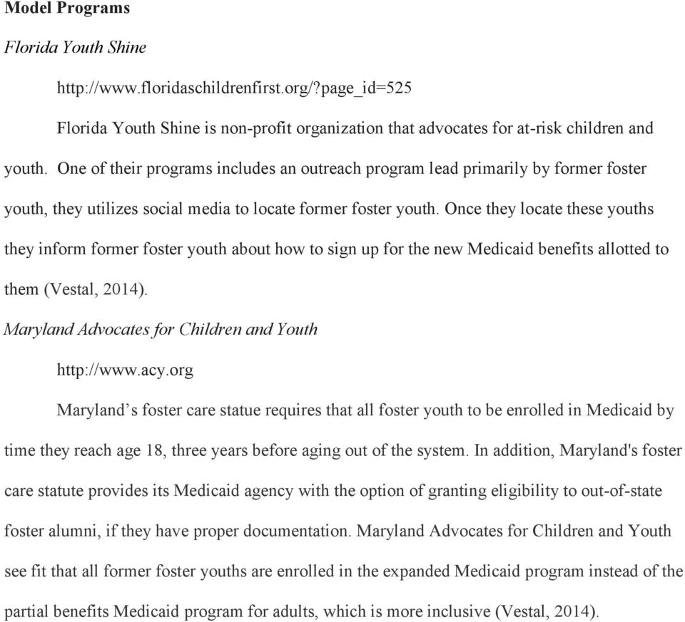 Once they locate these youths they inform former foster youth about how to sign up for the new Medicaid benefits allotted to them (Vestal, 2014). Maryland Advocates for Children and Youth http://www.