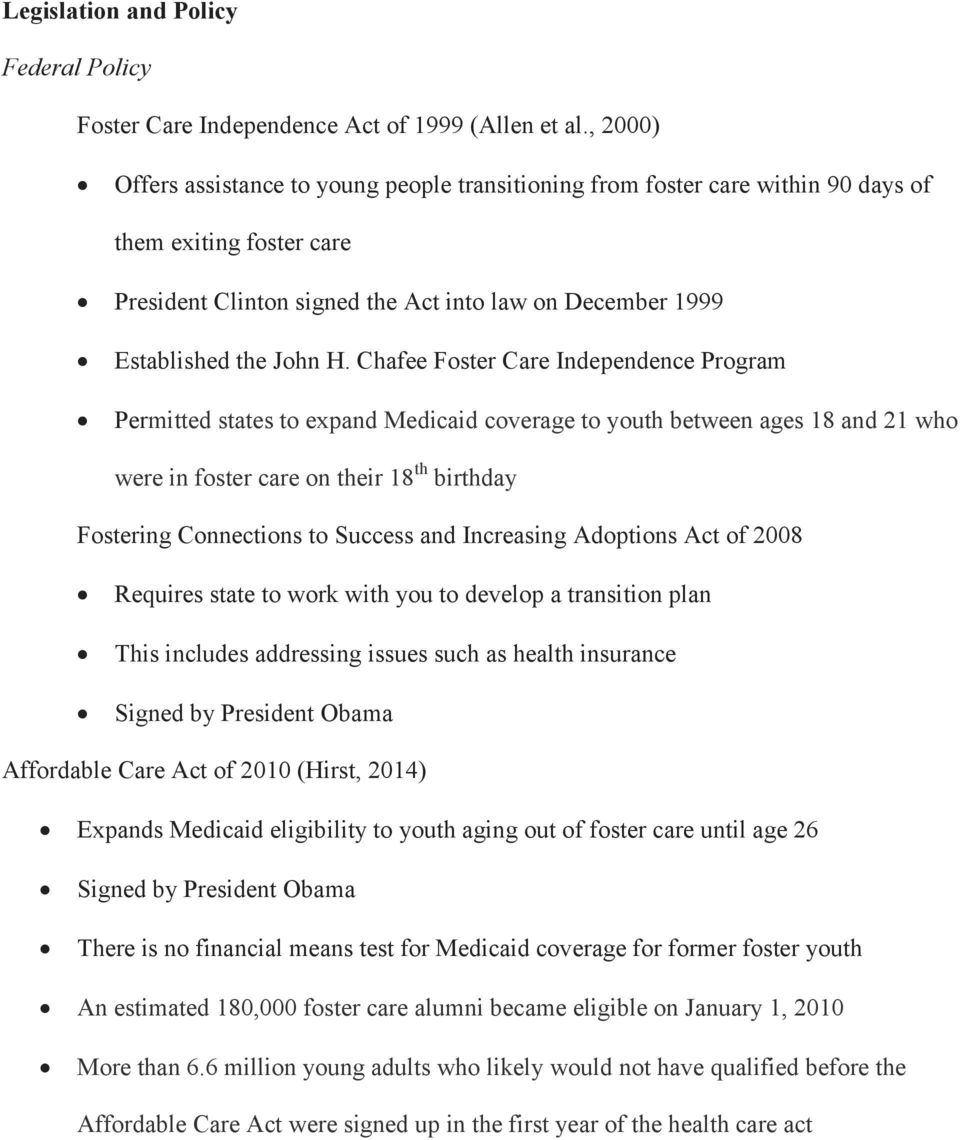 Chafee Foster Care Independence Program Permitted states to expand Medicaid coverage to youth between ages 18 and 21 who were in foster care on their 18 th birthday Fostering Connections to Success