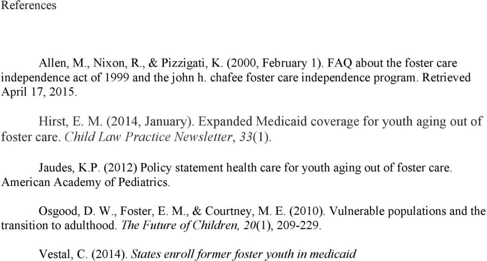 Child Law Practice Newsletter, 33(1). Jaudes, K.P. (2012) Policy statement health care for youth aging out of foster care. American Academy of Pediatrics. Osgood, D.