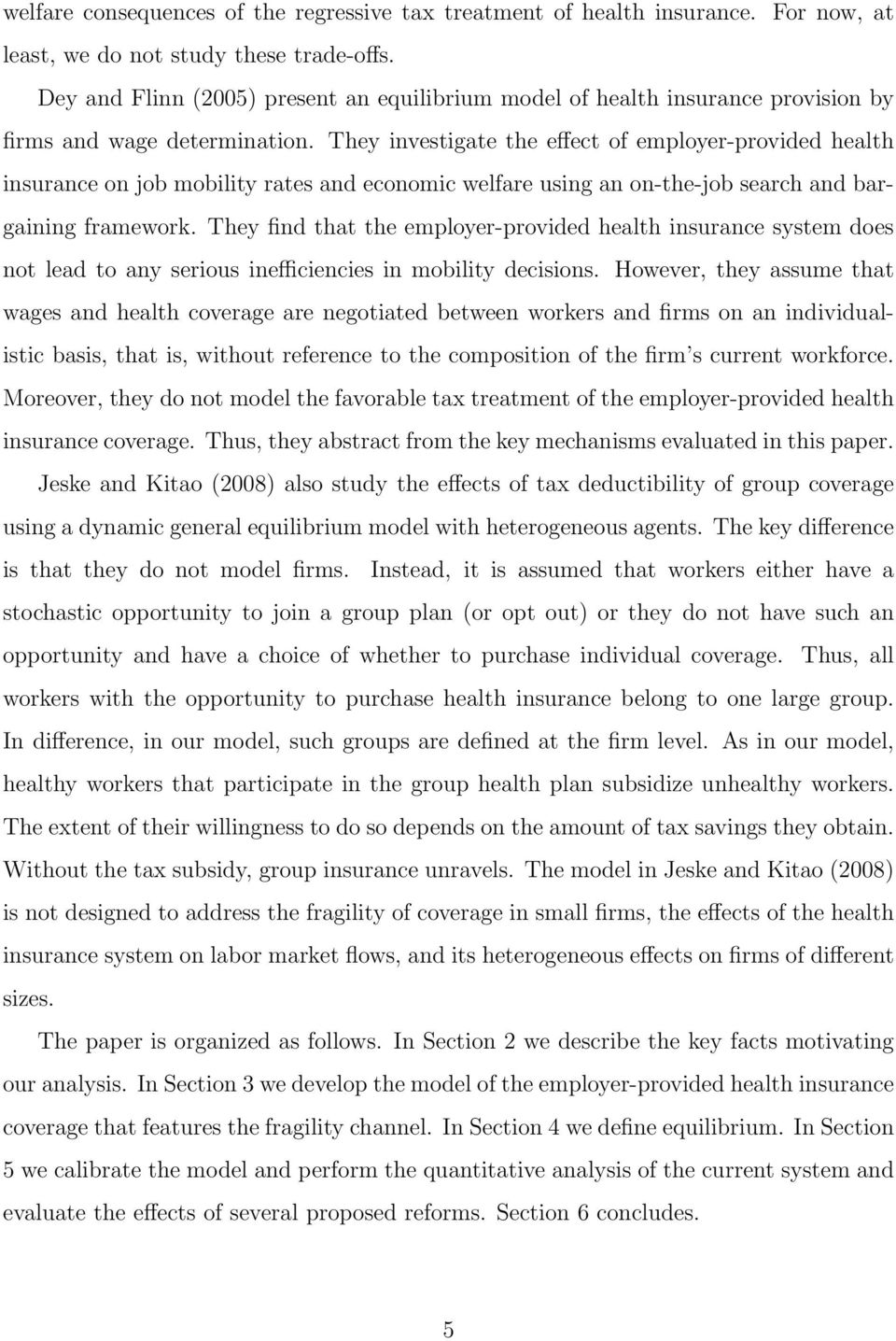 They investigate the effect of employer-provided health insurance on job mobility rates and economic welfare using an on-the-job search and bargaining framework.