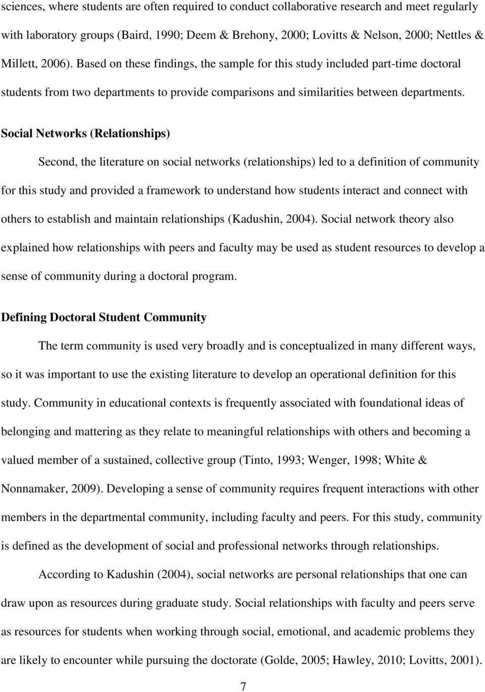 Social Networks (Relationships) Second, the literature on social networks (relationships) led to a definition of community for this study and provided a framework to understand how students interact