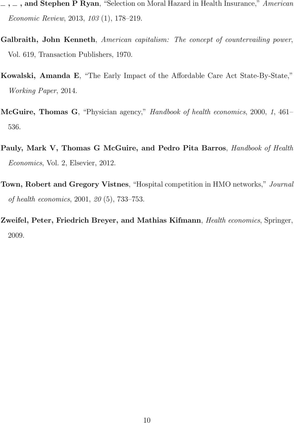 Kowalski, Amanda E, The Early Impact of the Affordable Care Act State-By-State, Working Paper, 2014. McGuire, Thomas G, Physician agency, Handbook of health economics, 2000, 1, 461 536.