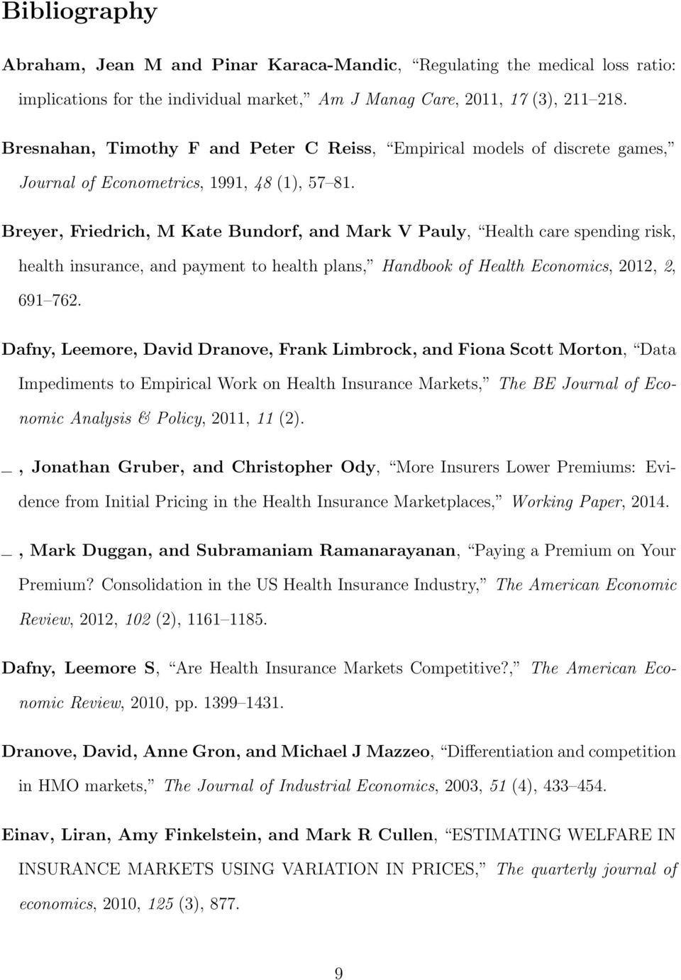 Breyer, Friedrich, M Kate Bundorf, and Mark V Pauly, Health care spending risk, health insurance, and payment to health plans, Handbook of Health Economics, 2012, 2, 691 762.