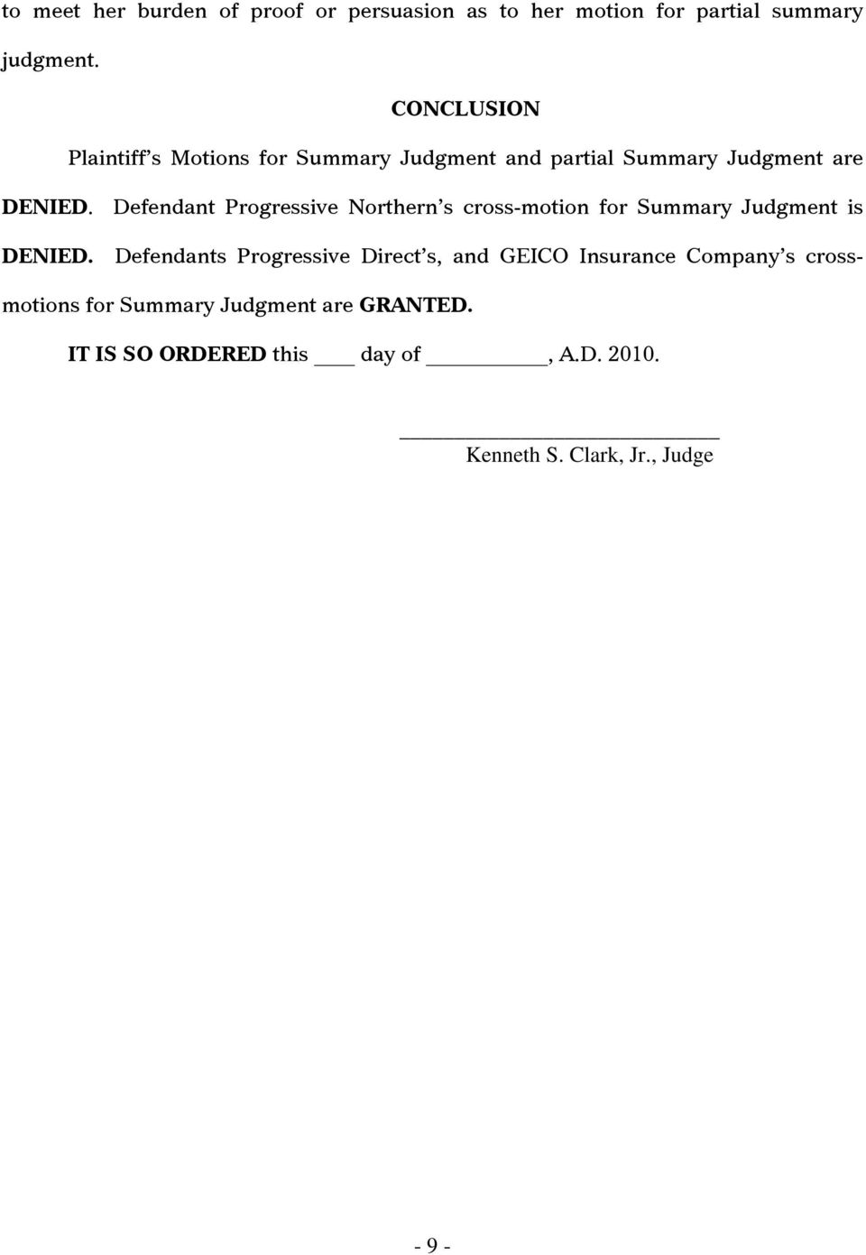 Defendant Progressive Northern s cross-motion for Summary Judgment is DENIED.