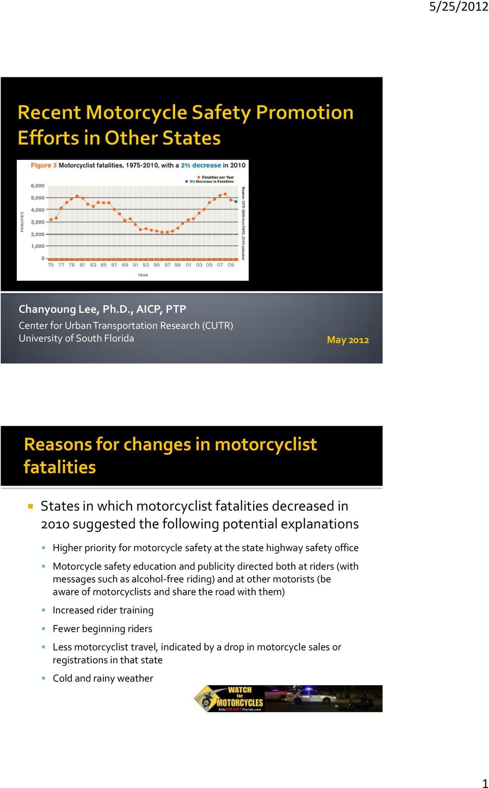 fatalities decreased in 2010 suggested the following potential explanations Higher priority for motorcycle safety at the state highway safety office Motorcycle safety