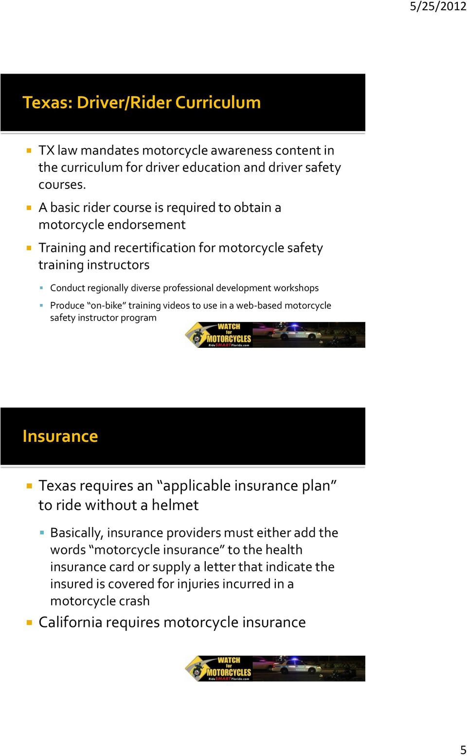 development workshops Produce on-bike training videos to use in a web-based motorcycle safety instructor program Insurance Texas requires an applicable insurance plan to ride without a