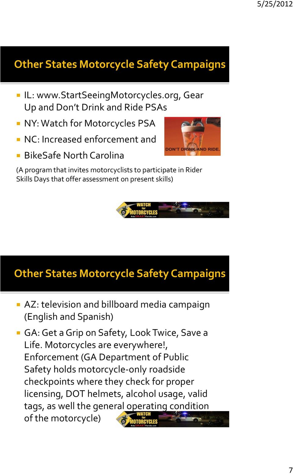 in Rider Skills Days that offer assessment on present skills) Other States Motorcycle Safety Campaigns AZ: television and billboard media campaign (English and Spanish) GA: Get a