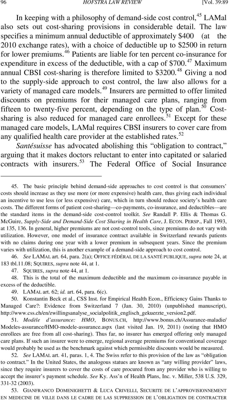 46 Patients are liable for ten percent co-insurance for expenditure in excess of the deductible, with a cap of $700. 47 Maximum annual CBSI cost-sharing is therefore limited to $3200.