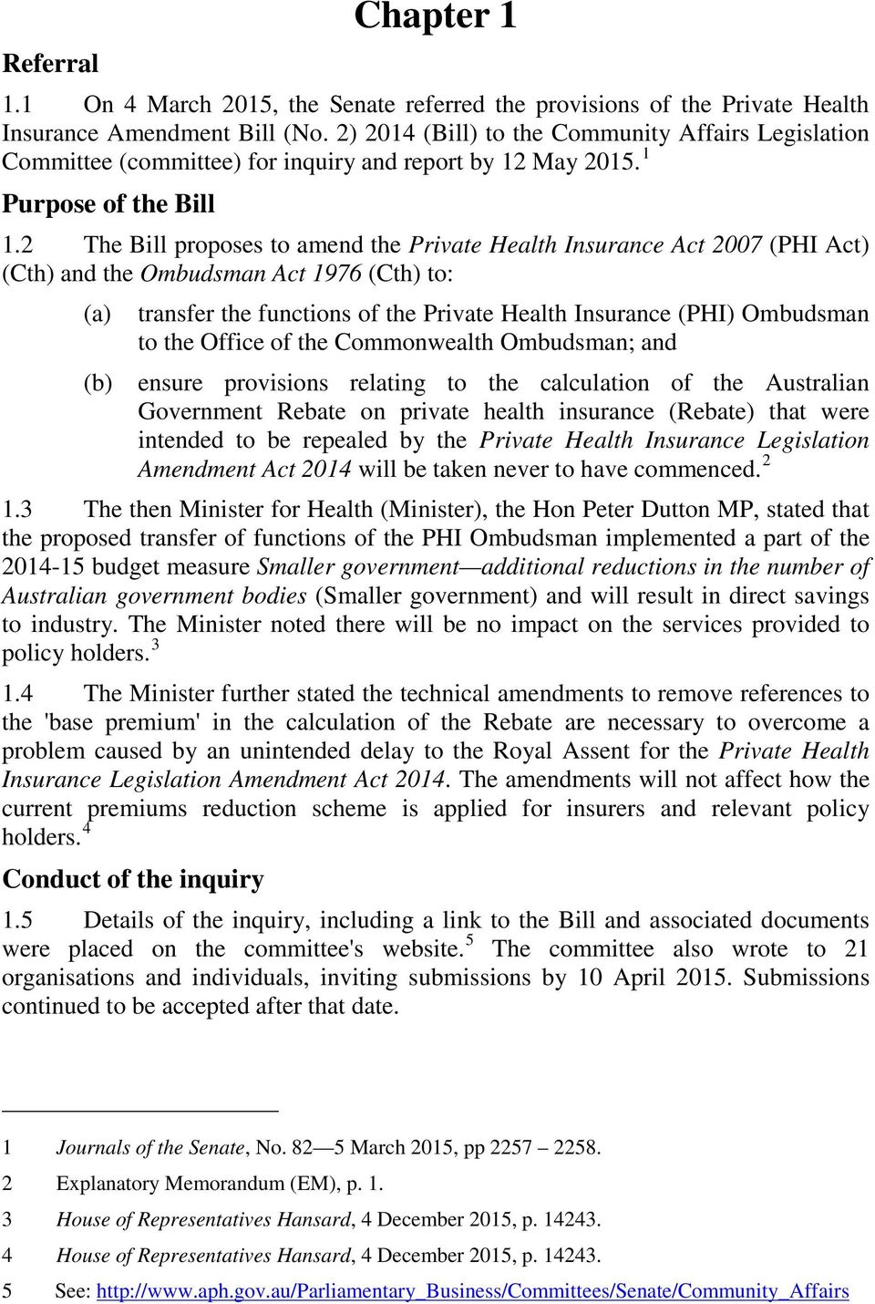 2 The Bill proposes to amend the Private Health Insurance Act 2007 (PHI Act) (Cth) and the Ombudsman Act 1976 (Cth) to: (a) transfer the functions of the Private Health Insurance (PHI) Ombudsman to