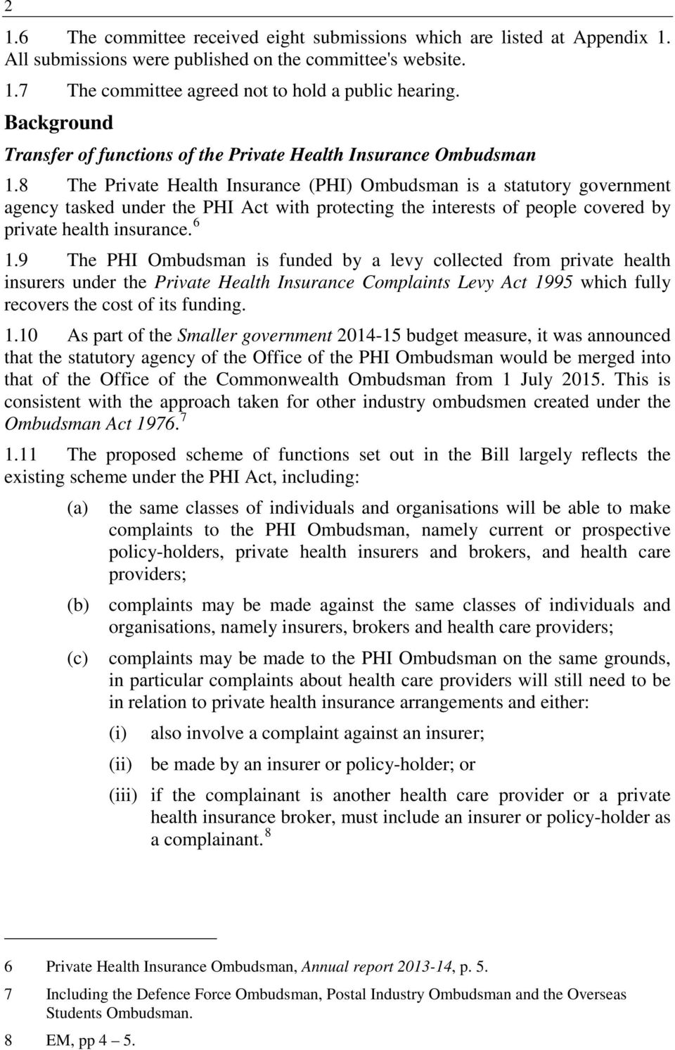 8 The Private Health Insurance (PHI) Ombudsman is a statutory government agency tasked under the PHI Act with protecting the interests of people covered by private health insurance. 6 1.