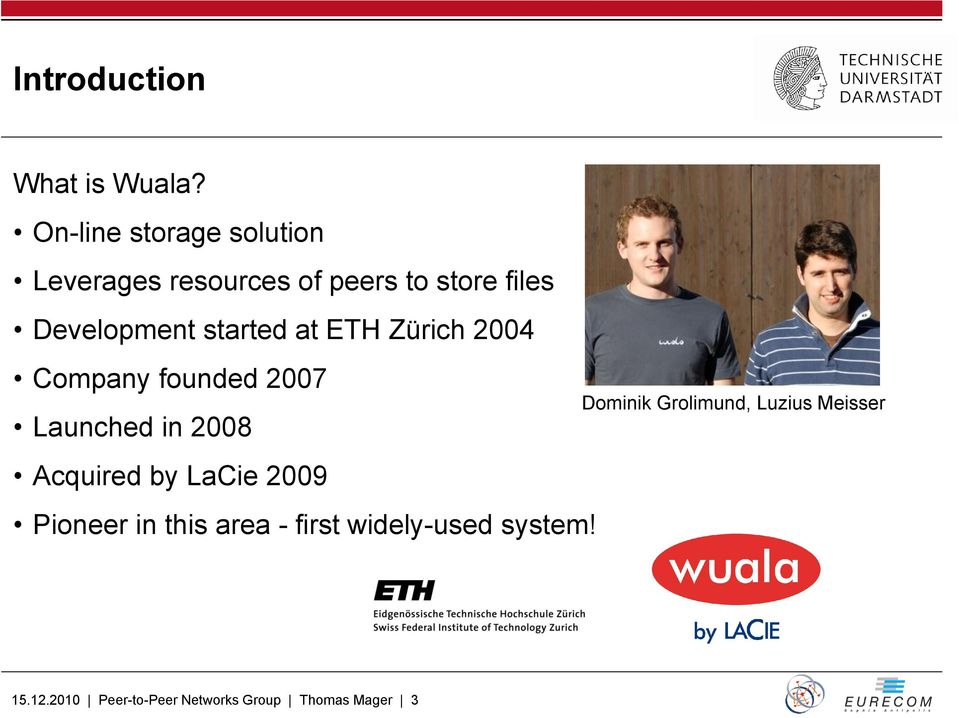 started at ETH Zürich 2004 Company founded 2007 Launched in 2008 Acquired by LaCie