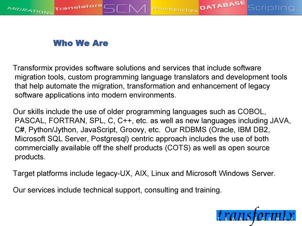 as well as new languages including JAVA, C#, Python/Jython, JavaScript, Groovy, etc.