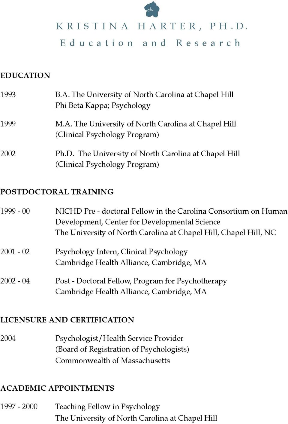 NICHD Pre - doctoral Fellow in the Carolina Consortium on Human Development, Center for Developmental Science The University of North Carolina at Chapel Hill, Chapel Hill, NC 2001-02!