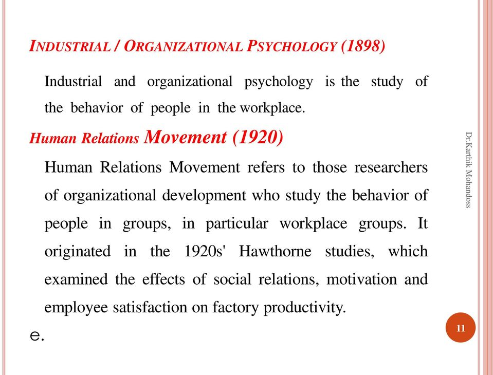 Human Relations Movement (1920) Human Relations Movement refers to those researchers of organizational development who study
