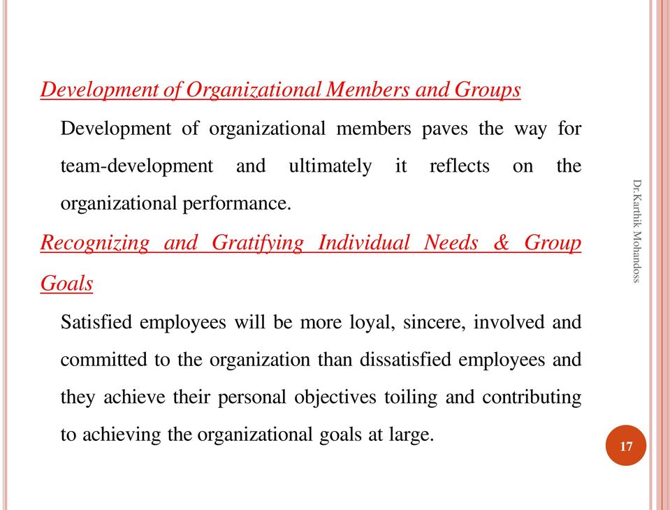 Recognizing and Gratifying Individual Needs & Group Goals Satisfied employees will be more loyal, sincere, involved and