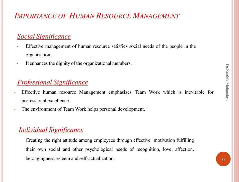 Professional Significance Effective human resource Management emphasizes Team Work which is inevitable for professional excellence.