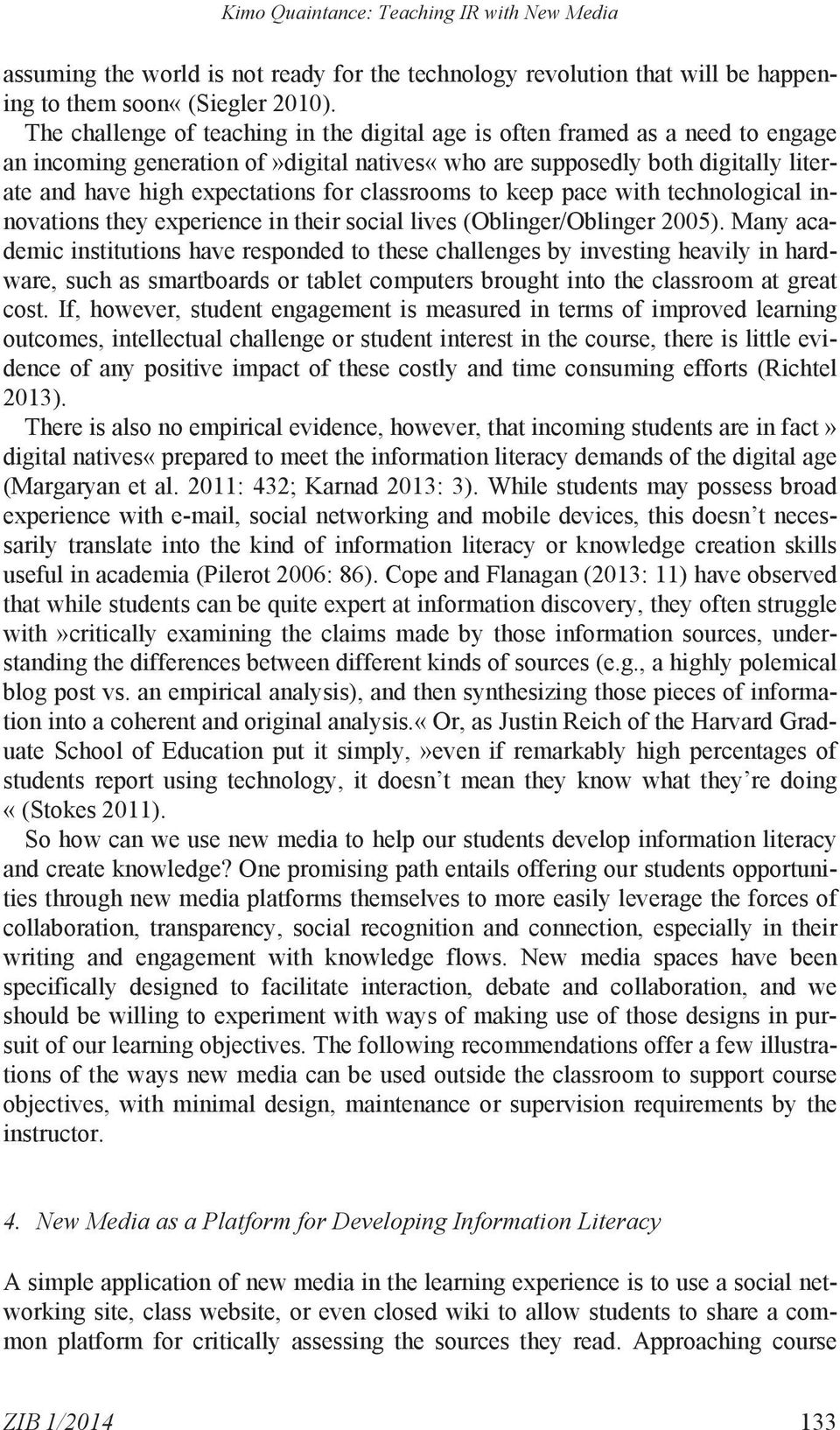 classrooms to keep pace with technological innovations they experience in their social lives (Oblinger/Oblinger 2005).