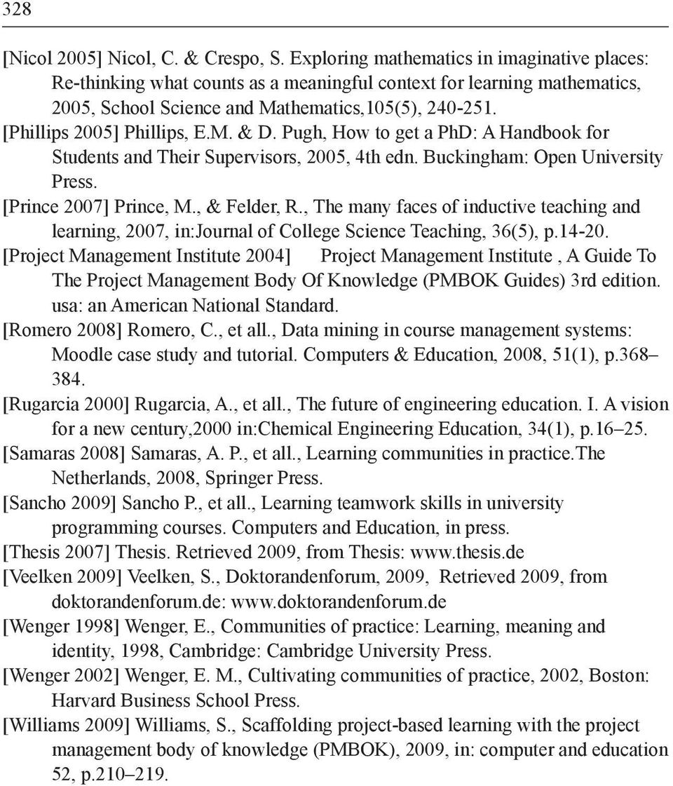 [Phillips 2005] Phillips, E.M. & D. Pugh, How to get a PhD: A Handbook for Students and Their Supervisors, 2005, 4th edn. Buckingham: Open University Press. [Prince 2007] Prince, M., & Felder, R.
