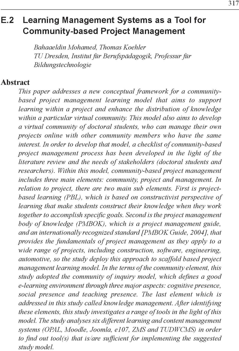 This paper addresses a new conceptual framework for a communitybased project management learning model that aims to support learning within a project and enhance the distribution of knowledge within
