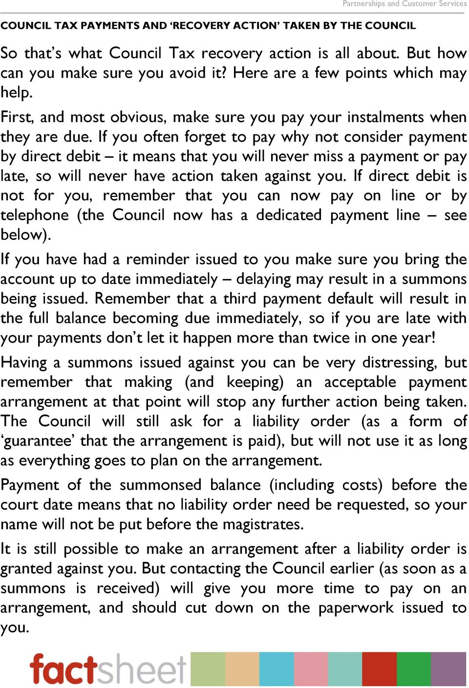 If you often forget to pay why not consider payment by direct debit it means that you will never miss a payment or pay late, so will never have action taken against you.