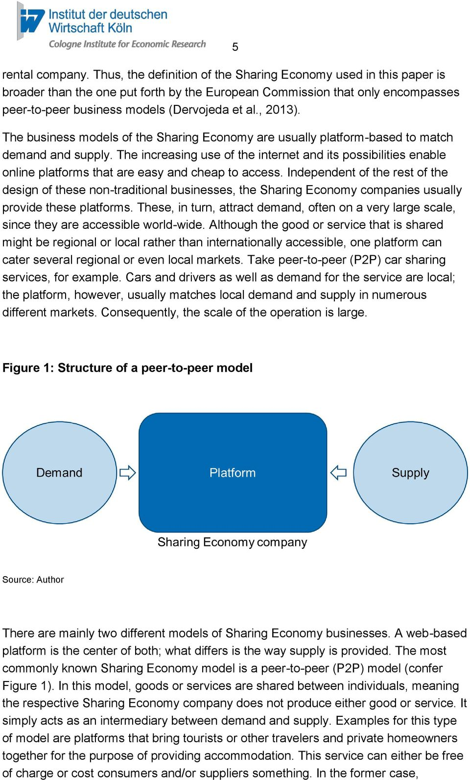 The business models of the Sharing Economy are usually platform-based to match demand and supply.