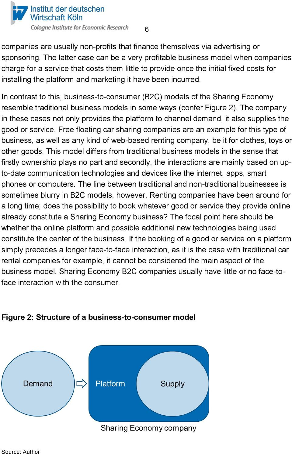 have been incurred. In contrast to this, business-to-consumer (B2C) models of the Sharing Economy resemble traditional business models in some ways (confer Figure 2).