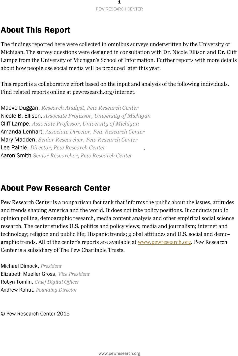 This report is a collaborative effort based on the input and analysis of the following individuals. Find related reports online at pewresearch.org/internet.