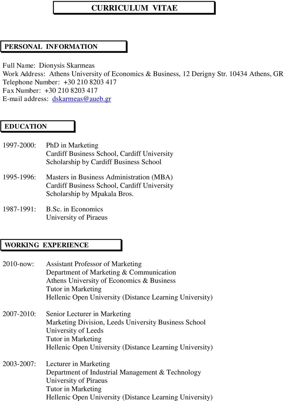 gr EDUCATION 1997-2000: PhD in Marketing Cardiff Business School, Cardiff University Scholarship by Cardiff Business School 1995-1996: Masters in Business Administration (MBA) Cardiff Business