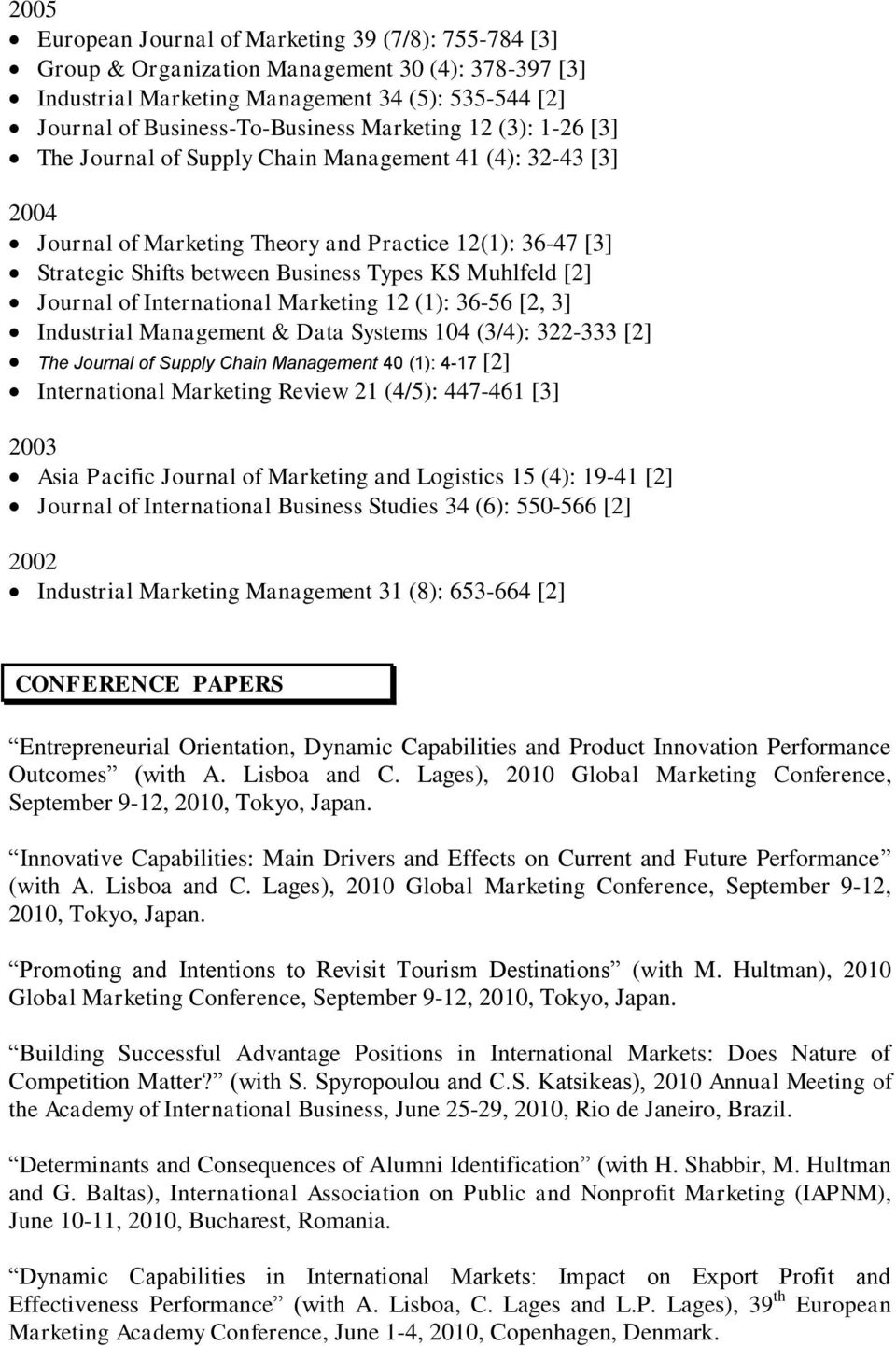 [2] Journal of International Marketing 12 (1): 36-56 [2, 3] Industrial Management & Data Systems 104 (3/4): 322-333 [2] The Journal of Supply Chain Management 40 (1): 4-17 [2] International Marketing