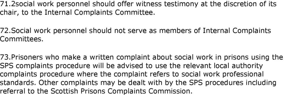 Prisoners who make a written complaint about social work in prisons using the SPS complaints procedure will be advised to use the relevant local