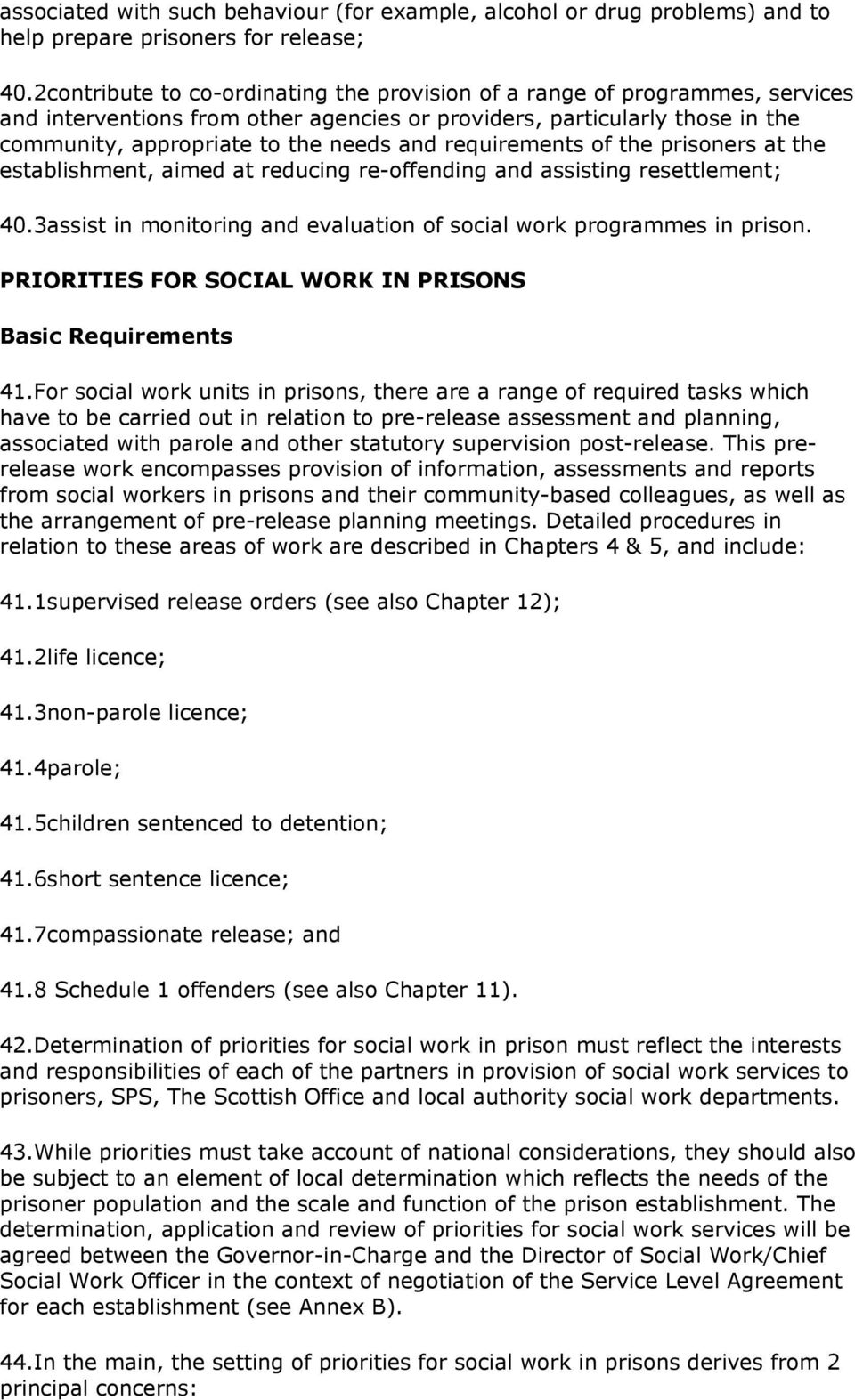 requirements of the prisoners at the establishment, aimed at reducing re-offending and assisting resettlement; 40.3assist in monitoring and evaluation of social work programmes in prison.