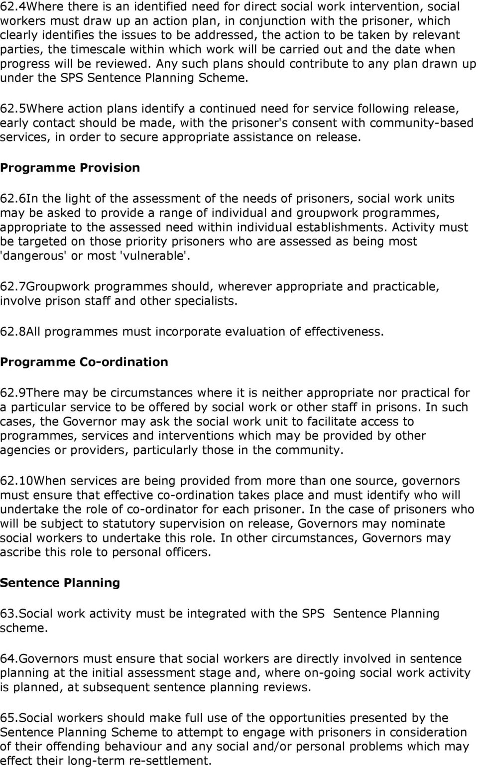 Any such plans should contribute to any plan drawn up under the SPS Sentence Planning Scheme. 62.